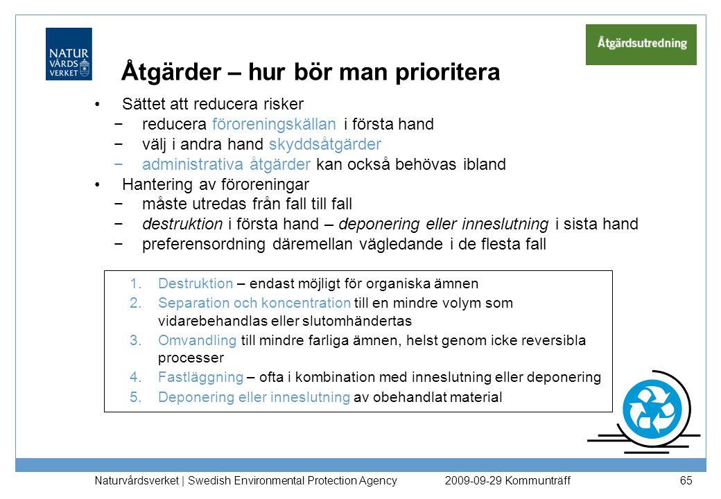 Naturvårdsverket | Swedish Environmental Protection Agency 66 Några att tänka på i åtgärdsutredningen (utöver Naturvårdsverket utgångspunkter för efterbehandling) Reducera risker så långt det är tekniskt möjligt och ekonomiskt rimligt Bästa tillgängliga teknik utan orimliga kostnader Åtgärder bör vara av engångskaraktär Hushålla med naturresurser Så få begränsningar i markanvändning som möjligt Minimera risk för återförorening Utför åtgärder innan situationen förvärras Omöjliggör inte ytterligare efterbehandling om föroreningar lämnas kvar 2009-09-29 Kommunträff