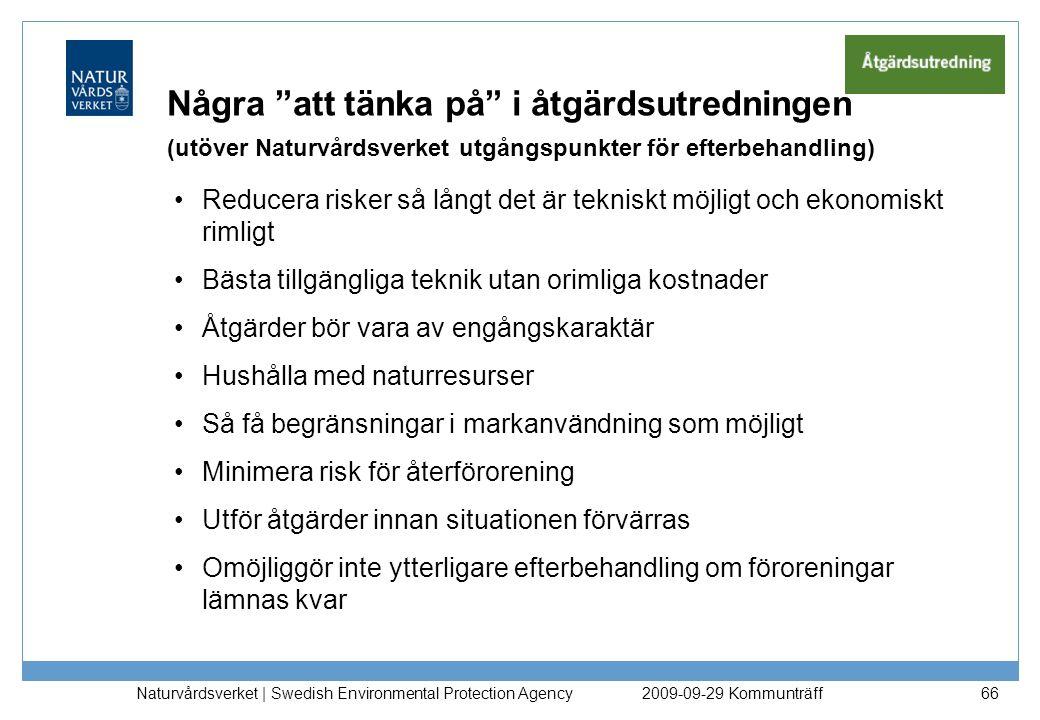 Formulering av mätbara åtgärdsmål Kan följa samma upplägg som för övergripande åtgärdsmål och till exempel uttryckas som: −riskreduktion för människor, miljö och naturresurser −reduktion av föroreningsmängd eller volym −reduktion av föroreningsspridning till omgivningen −minskad exponering −skydd av naturresurser −skydd av markanvändning och andra intressen Naturvårdsverket | Swedish Environmental Protection Agency 872009-09-29 Kommunträff