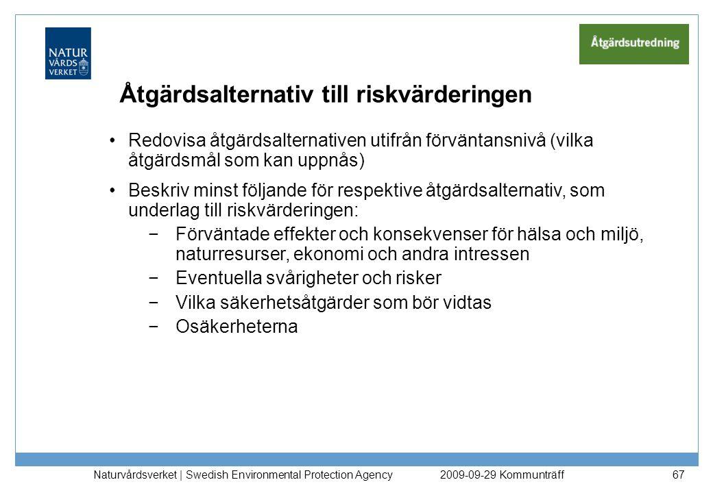 Naturvårdsverket | Swedish Environmental Protection Agency 67 Åtgärdsalternativ till riskvärderingen Redovisa åtgärdsalternativen utifrån förväntansni