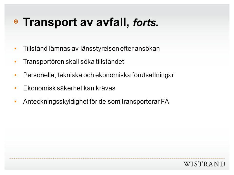 Transport av avfall, forts. Tillstånd lämnas av länsstyrelsen efter ansökan Transportören skall söka tillståndet Personella, tekniska och ekonomiska f