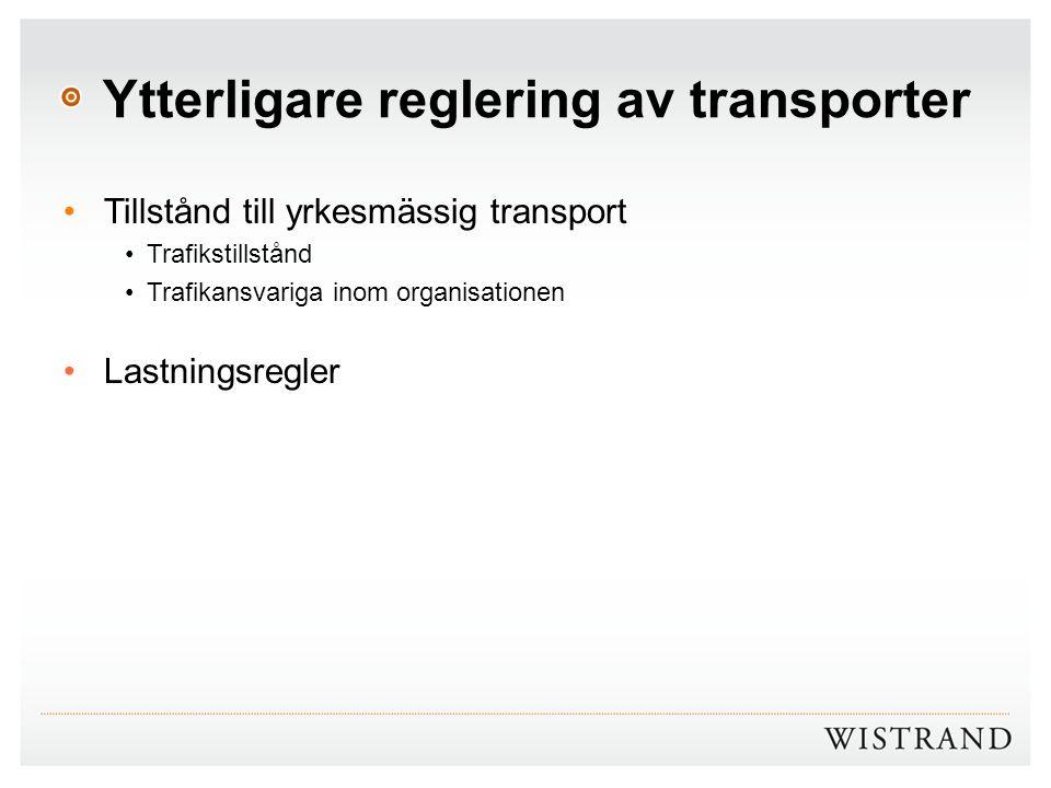Ytterligare reglering av transporter Tillstånd till yrkesmässig transport Trafikstillstånd Trafikansvariga inom organisationen Lastningsregler