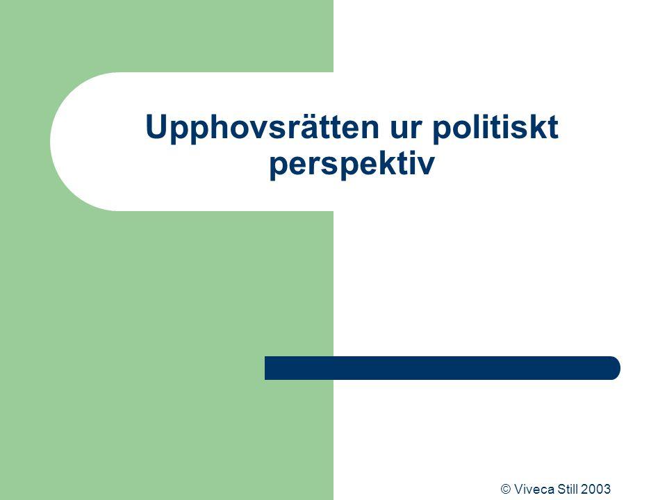 © Viveca Still 2003 Upphovsrätten ur politiskt perspektiv