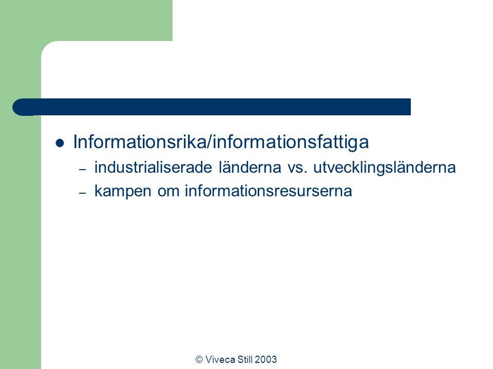 © Viveca Still 2003 Informationsrika/informationsfattiga – industrialiserade länderna vs.
