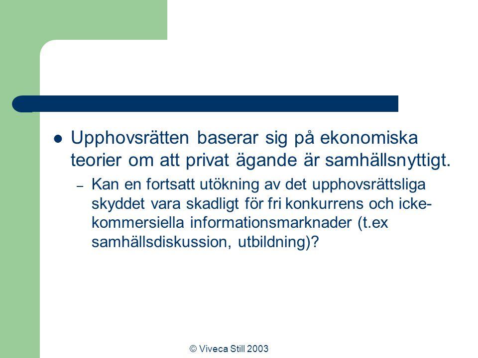 © Viveca Still 2003 Upphovsrätten baserar sig på ekonomiska teorier om att privat ägande är samhällsnyttigt.