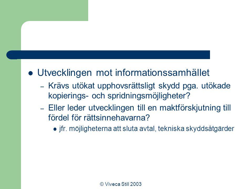 © Viveca Still 2003 Utvecklingen mot informationssamhället – Krävs utökat upphovsrättsligt skydd pga.