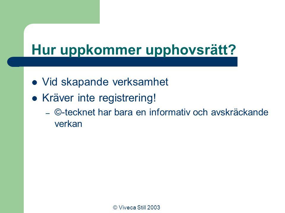 © Viveca Still 2003 Hur uppkommer upphovsrätt. Vid skapande verksamhet Kräver inte registrering.