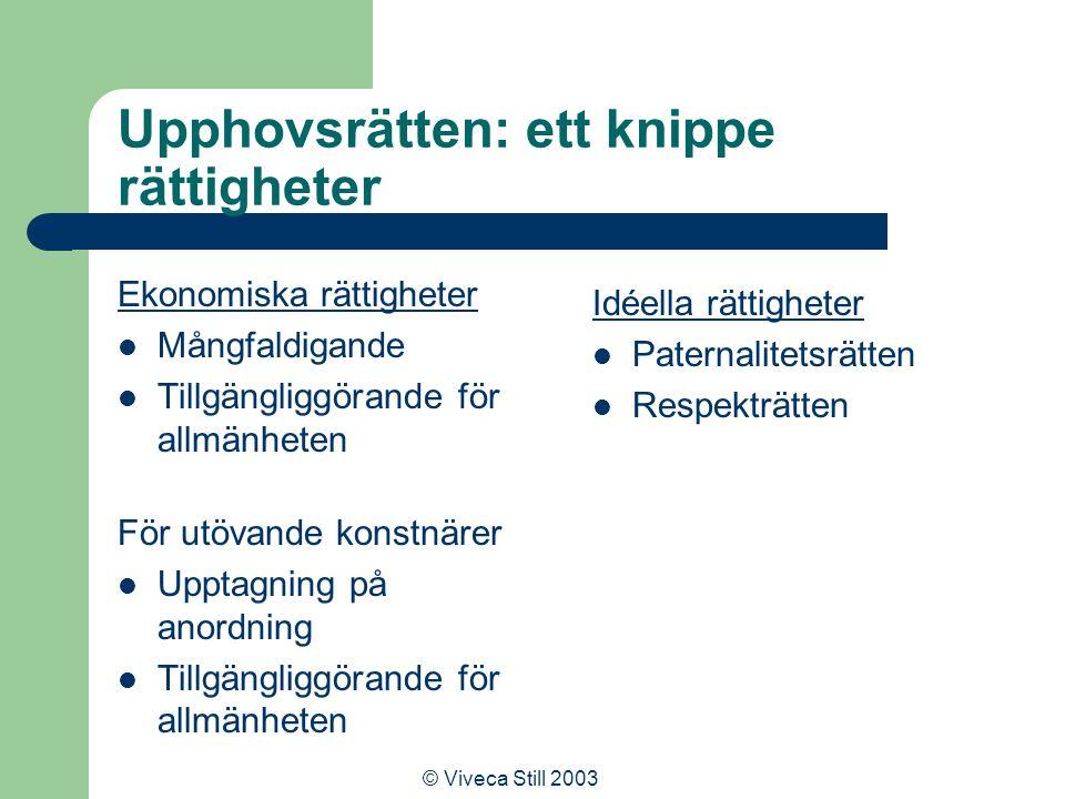 © Viveca Still 2003 Åsidosätts upphovsrätten av nya möjligheten att sluta avtal och styra informationsanvändning genom tekniska åtgärder.
