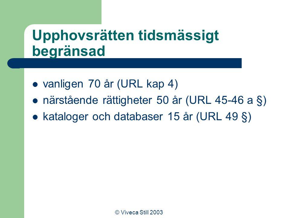 © Viveca Still 2003 Lagstadgade undantag Upphovsrättens undantag (URL 2 kap) – Vad är motivet bakom undantagen.
