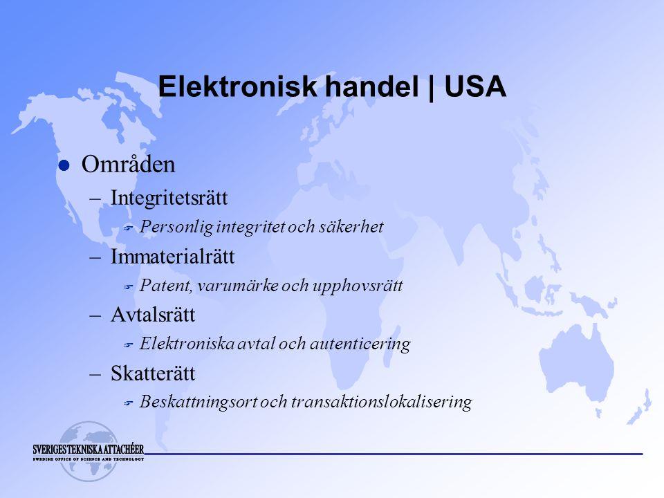 Elektronisk handel | USA l Områden –Integritetsrätt F Personlig integritet och säkerhet –Immaterialrätt F Patent, varumärke och upphovsrätt –Avtalsrätt F Elektroniska avtal och autenticering –Skatterätt F Beskattningsort och transaktionslokalisering
