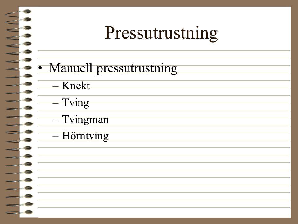 Pressutrustning Manuell pressutrustning –Knekt –Tving –Tvingman –Hörntving