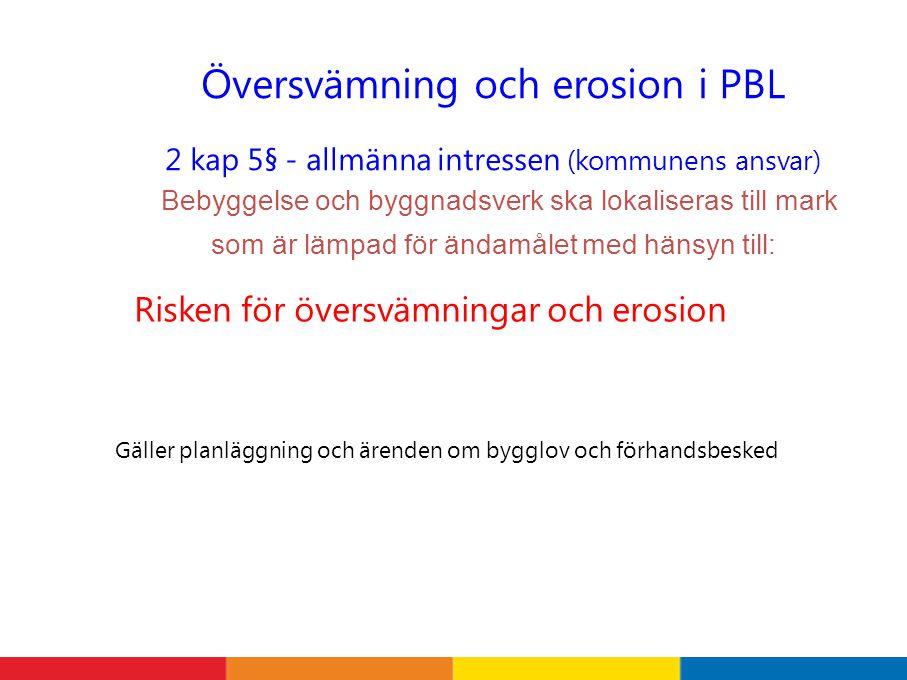 Översvämning och erosion i PBL 2 kap 5§ - allmänna intressen (kommunens ansvar) Bebyggelse och byggnadsverk ska lokaliseras till mark som är lämpad fö