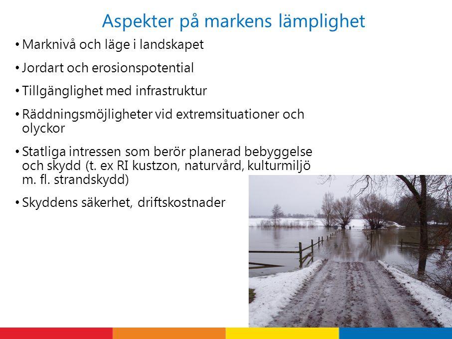 Aspekter på markens lämplighet Marknivå och läge i landskapet Jordart och erosionspotential Tillgänglighet med infrastruktur Räddningsmöjligheter vid