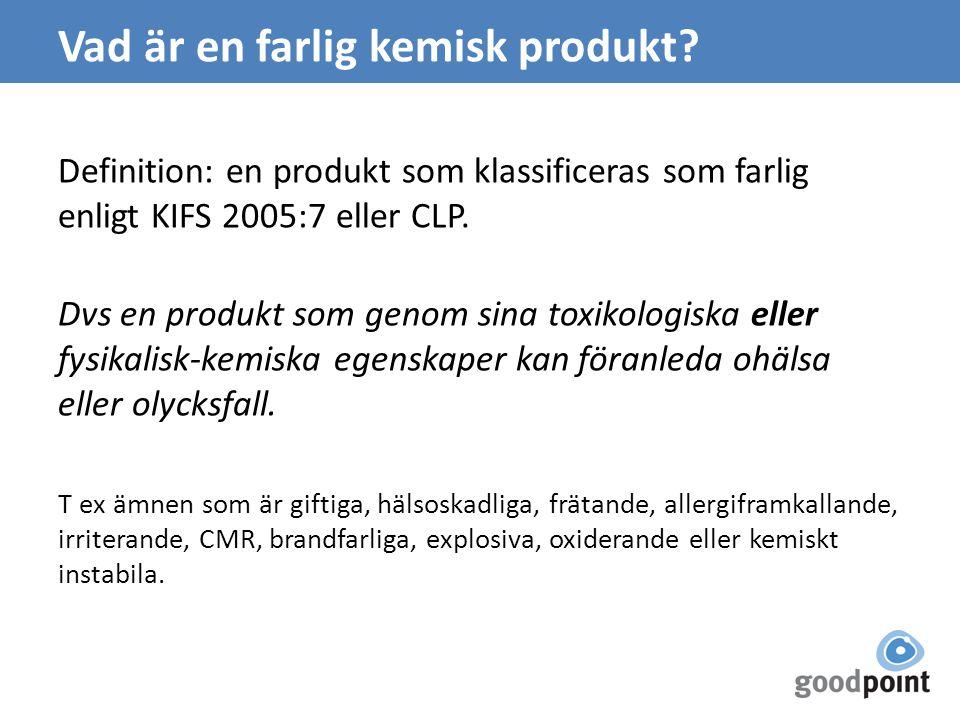 Vad är en farlig kemisk produkt? Definition: en produkt som klassificeras som farlig enligt KIFS 2005:7 eller CLP. Dvs en produkt som genom sina toxik
