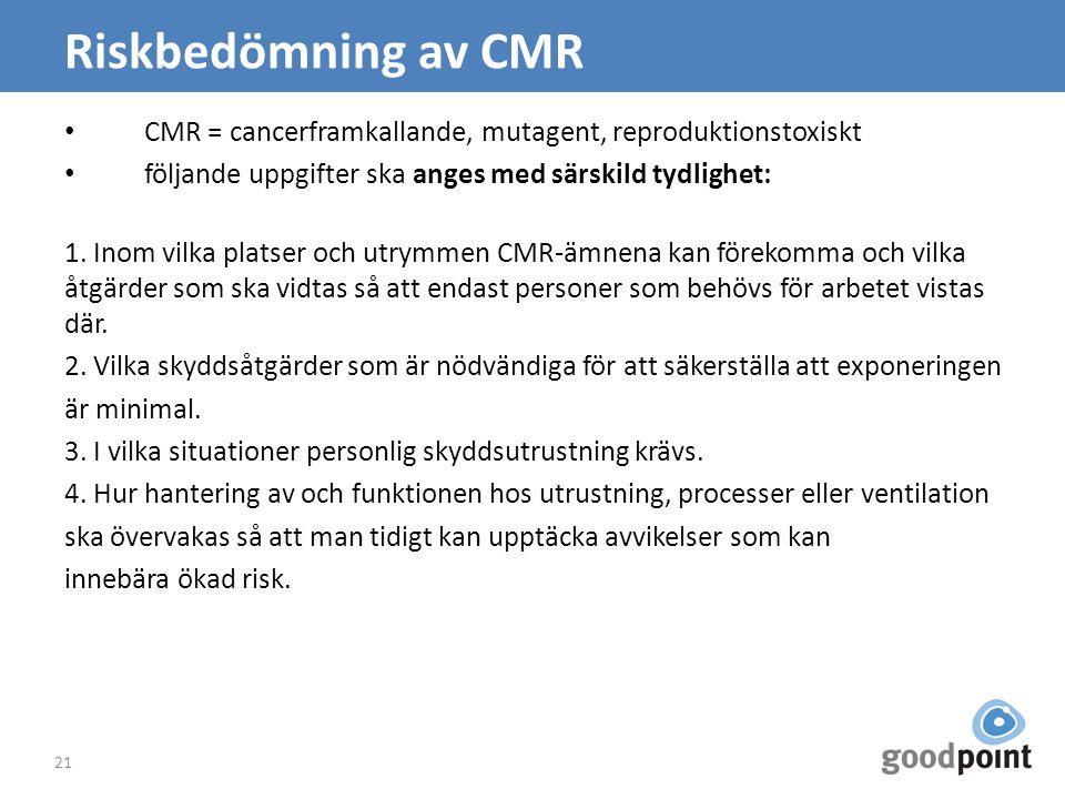 Riskbedömning av CMR CMR = cancerframkallande, mutagent, reproduktionstoxiskt följande uppgifter ska anges med särskild tydlighet: 1. Inom vilka plats