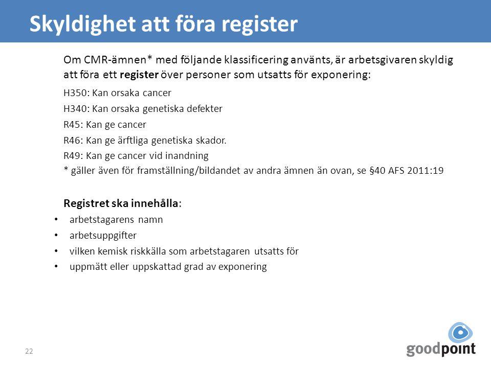 Skyldighet att föra register Om CMR-ämnen* med följande klassificering använts, är arbetsgivaren skyldig att föra ett register över personer som utsat