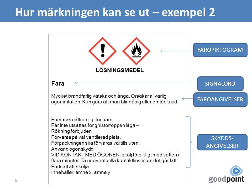 Hur märkningen kan se ut – exempel 2 6 LÖSNINGSMEDEL Fara Mycket brandfarlig vätska och ånga. Orsakar allvarlig ögonirritation. Kan göra att man blir
