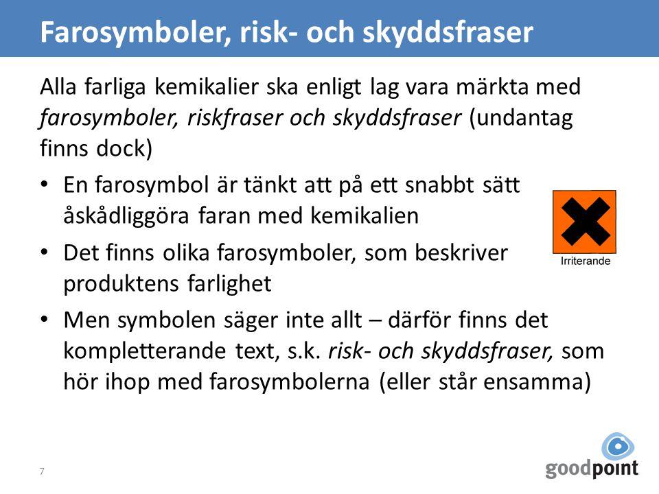 Farosymboler, risk- och skyddsfraser Alla farliga kemikalier ska enligt lag vara märkta med farosymboler, riskfraser och skyddsfraser (undantag finns