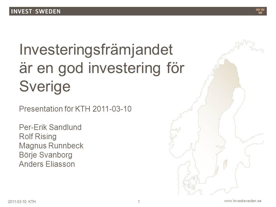 www.investsweden.se 12011-03-10 KTH Investeringsfrämjandet är en god investering för Sverige Presentation för KTH 2011-03-10 Per-Erik Sandlund Rolf Rising Magnus Runnbeck Börje Svanborg Anders Eliasson