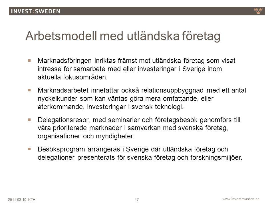 www.investsweden.se 172011-03-10 KTH  Marknadsföringen inriktas främst mot utländska företag som visat intresse för samarbete med eller investeringar i Sverige inom aktuella fokusområden.
