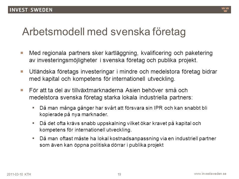 www.investsweden.se 192011-03-10 KTH  Med regionala partners sker kartläggning, kvalificering och paketering av investeringsmöjligheter i svenska för