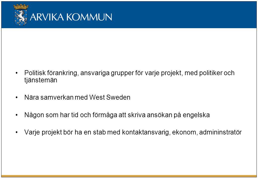 Politisk förankring, ansvariga grupper för varje projekt, med politiker och tjänstemän Nära samverkan med West Sweden Någon som har tid och förmåga att skriva ansökan på engelska Varje projekt bör ha en stab med kontaktansvarig, ekonom, admininstratör