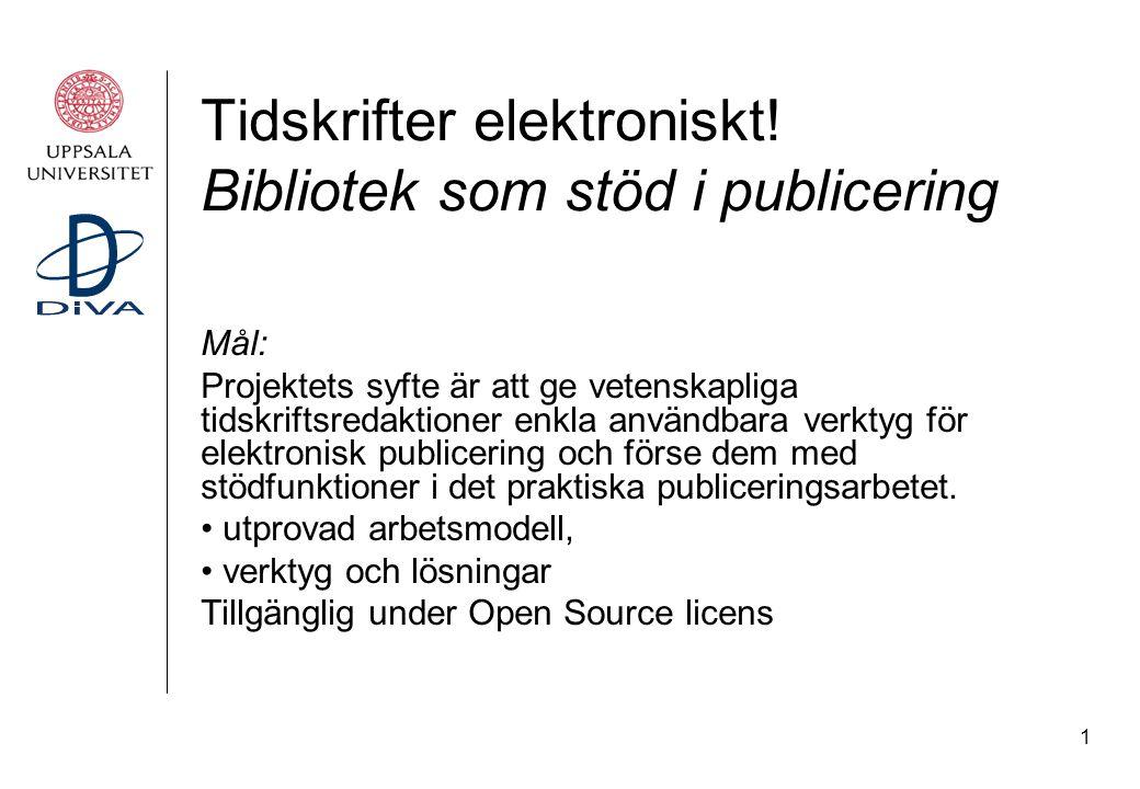1 Tidskrifter elektroniskt! Bibliotek som stöd i publicering Mål: Projektets syfte är att ge vetenskapliga tidskriftsredaktioner enkla användbara verk
