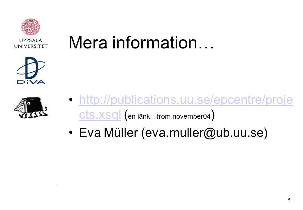5 Mera information… http://publications.uu.se/epcentre/proje cts.xsql ( en länk - from november04 )http://publications.uu.se/epcentre/proje cts.xsql E