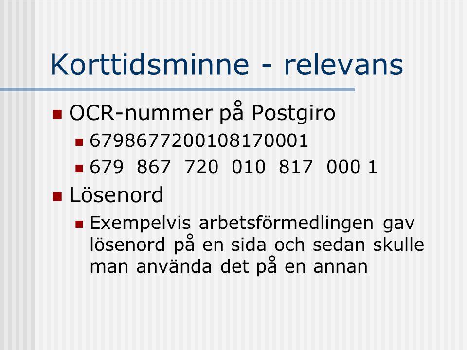 Korttidsminne - relevans OCR-nummer på Postgiro 6798677200108170001 Lösenord Exempelvis arbetsförmedlingen gav lösenord på en sida och sedan skulle man använda det på en annan