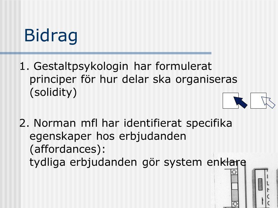 Bidrag 1.Gestaltpsykologin har formulerat principer för hur delar ska organiseras (solidity) 2.