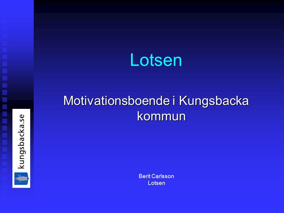 Lotsen Motivationsboende i Kungsbacka kommun Berit Carlsson Lotsen