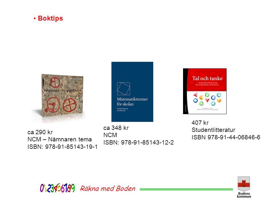 Räkna med Boden Boktips 407 kr Studentlitteratur ISBN 978-91-44-06846-6 ca 348 kr NCM ISBN: 978-91-85143-12-2 ca 290 kr NCM – Nämnaren tema ISBN: 978-