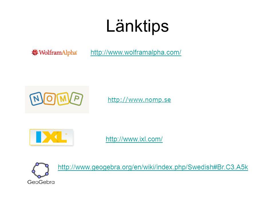 Länktips http://www.wolframalpha.com/ http://www.nomp.se http://www.ixl.com/ http://www.geogebra.org/en/wiki/index.php/Swedish#Br.C3.A5k