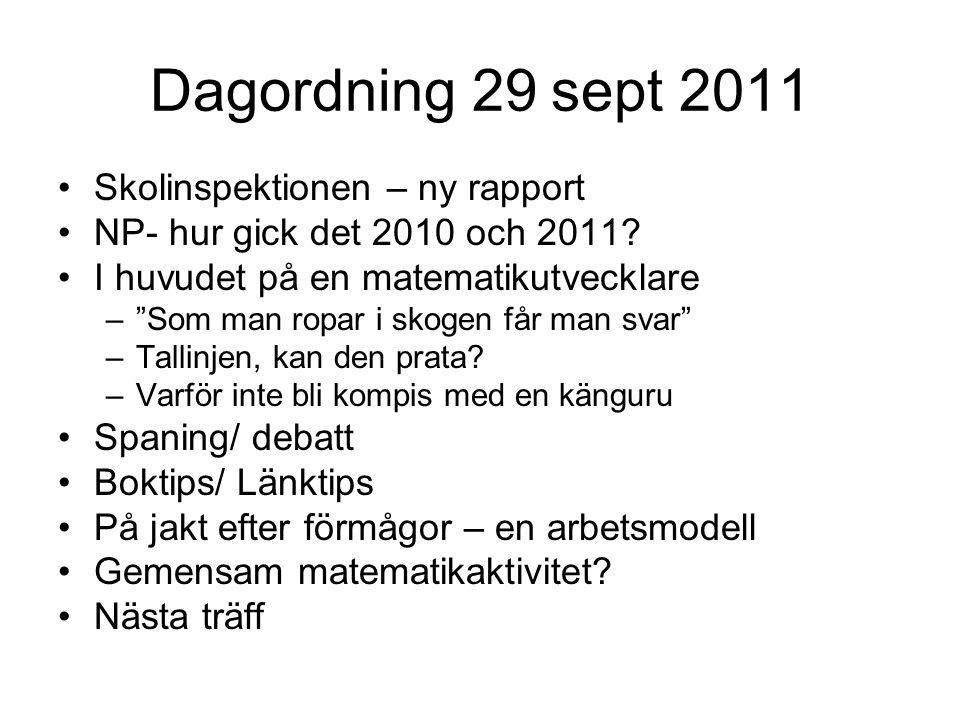 """Dagordning 29 sept 2011 Skolinspektionen – ny rapport NP- hur gick det 2010 och 2011? I huvudet på en matematikutvecklare –""""Som man ropar i skogen får"""