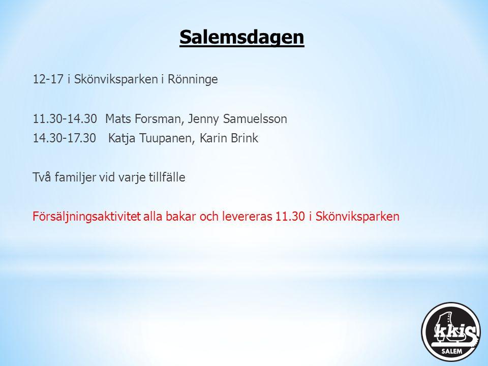 Salemsdagen 12-17 i Skönviksparken i Rönninge 11.30-14.30 Mats Forsman, Jenny Samuelsson 14.30-17.30 Katja Tuupanen, Karin Brink Två familjer vid varje tillfälle Försäljningsaktivitet alla bakar och levereras 11.30 i Skönviksparken
