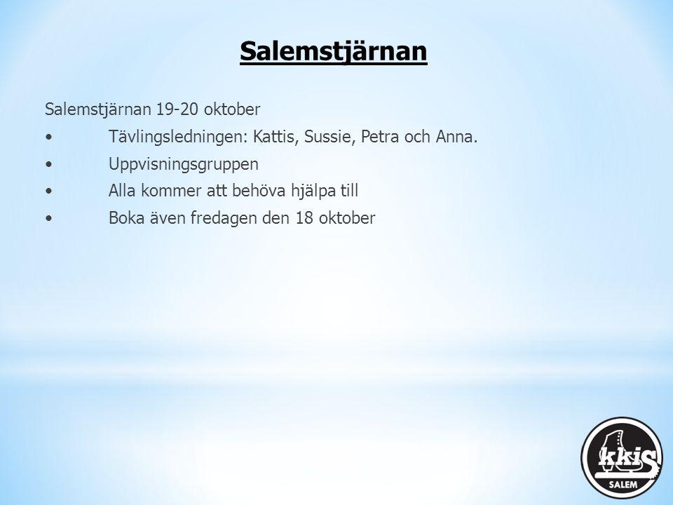Salemstjärnan Salemstjärnan 19-20 oktober Tävlingsledningen: Kattis, Sussie, Petra och Anna. Uppvisningsgruppen Alla kommer att behöva hjälpa till Bok