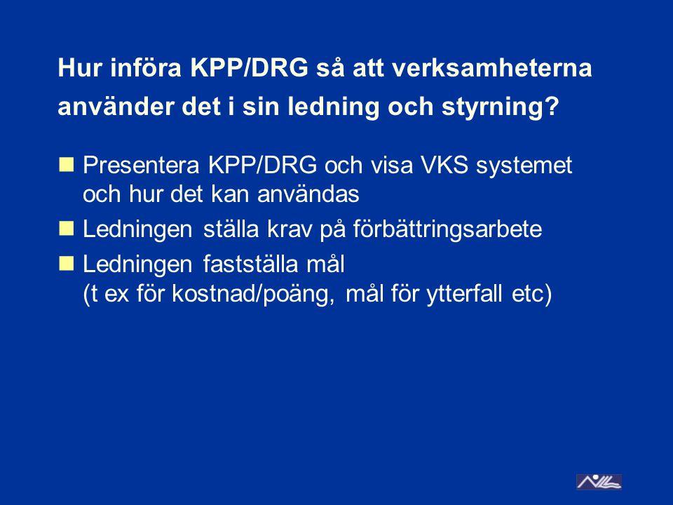 Hur införa KPP/DRG så att verksamheterna använder det i sin ledning och styrning? Presentera KPP/DRG och visa VKS systemet och hur det kan användas Le