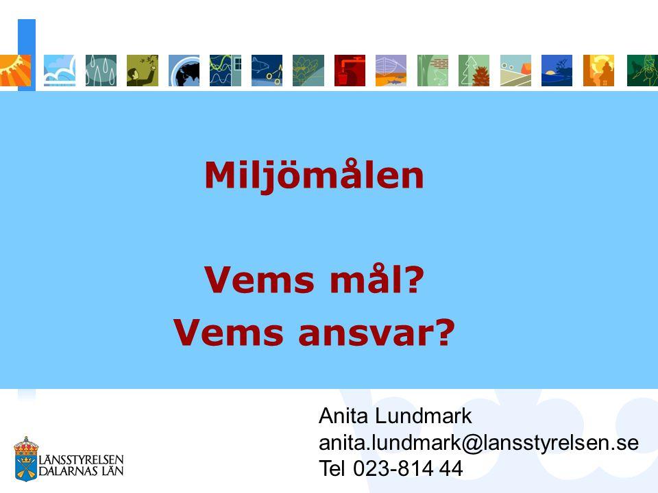 Miljömålen Vems mål? Vems ansvar? Anita Lundmark anita.lundmark@lansstyrelsen.se Tel 023-814 44
