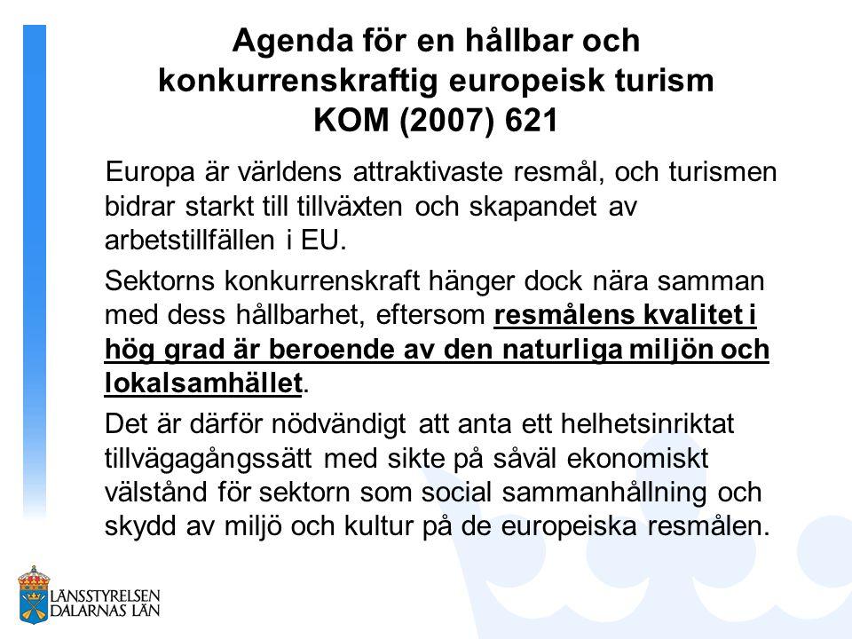 Agenda för en hållbar och konkurrenskraftig europeisk turism KOM (2007) 621 Europa är världens attraktivaste resmål, och turismen bidrar starkt till t