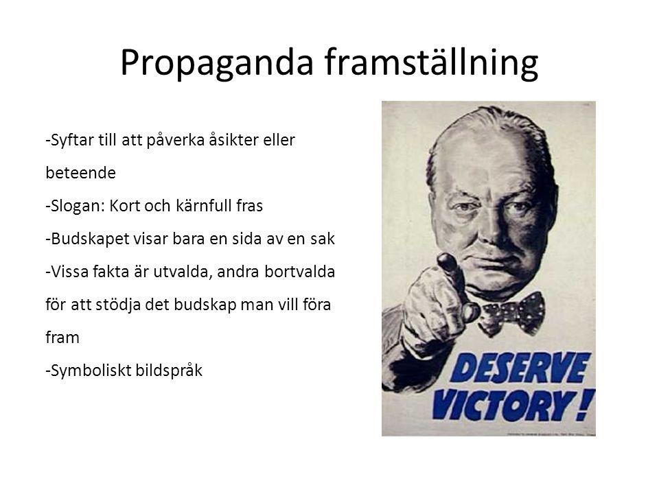 Propaganda framställning -Syftar till att påverka åsikter eller beteende -Slogan: Kort och kärnfull fras -Budskapet visar bara en sida av en sak -Viss