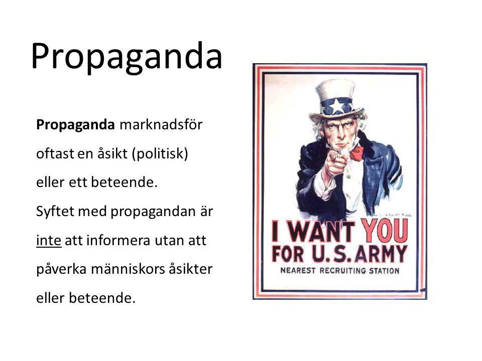 Riktar sig till en stor grupp människor  Oftast politiskt eller nationalistiskt budskap  Kan ta formen av flygblad, affischer, film, radio, tv  Viktigt vapen i krig Propaganda