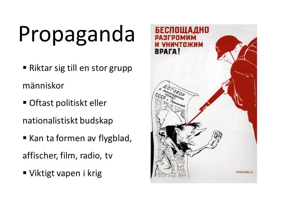  Riktar sig till en stor grupp människor  Oftast politiskt eller nationalistiskt budskap  Kan ta formen av flygblad, affischer, film, radio, tv  V