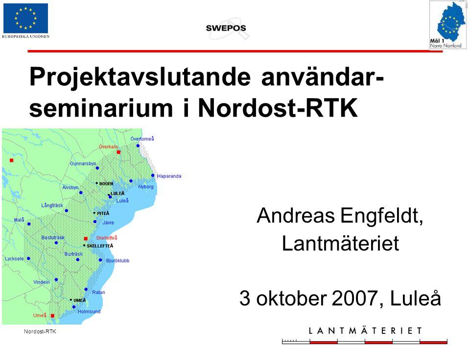 Nordost-RTK Projektavslutande användar- seminarium i Nordost-RTK Andreas Engfeldt, Lantmäteriet 3 oktober 2007, Luleå
