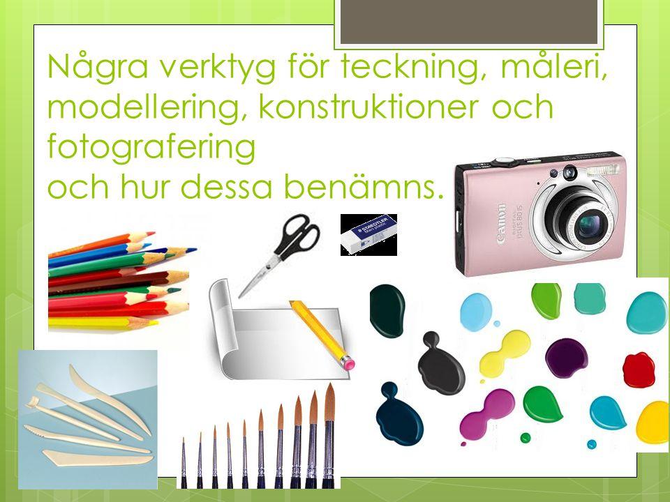 Några verktyg för teckning, måleri, modellering, konstruktioner och fotografering och hur dessa benämns.