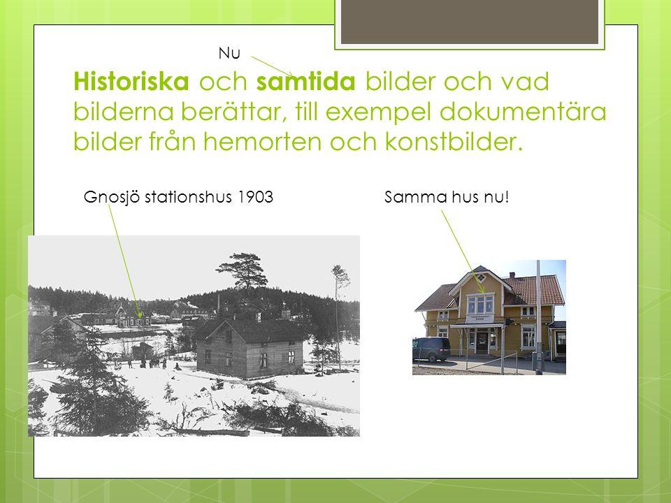 Historiska och samtida bilder och vad bilderna berättar, till exempel dokumentära bilder från hemorten och konstbilder. Gnosjö stationshus 1903Samma h