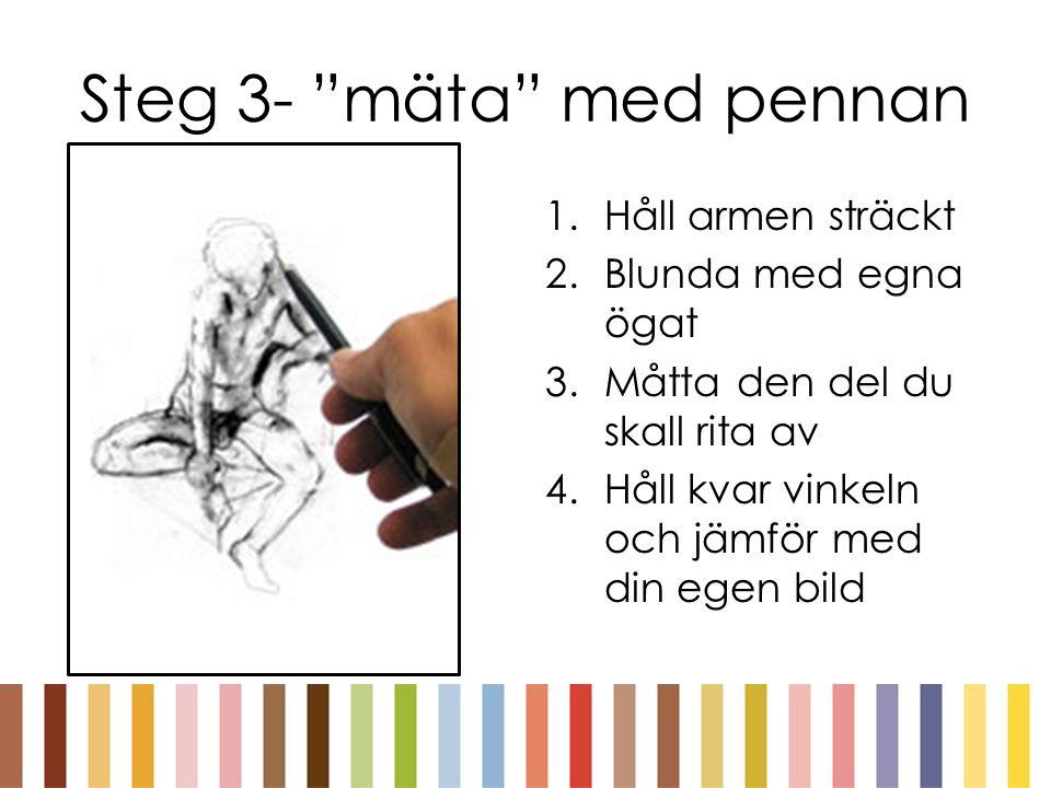 """Steg 3- """"mäta"""" med pennan 1.Håll armen sträckt 2.Blunda med egna ögat 3.Måtta den del du skall rita av 4.Håll kvar vinkeln och jämför med din egen bil"""