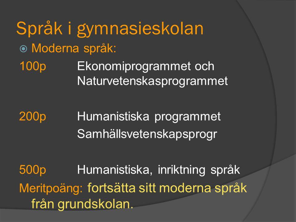 Språk i gymnasieskolan  Moderna språk: 100pEkonomiprogrammet och Naturvetenskasprogrammet 200pHumanistiska programmet Samhällsvetenskapsprogr 500pHum