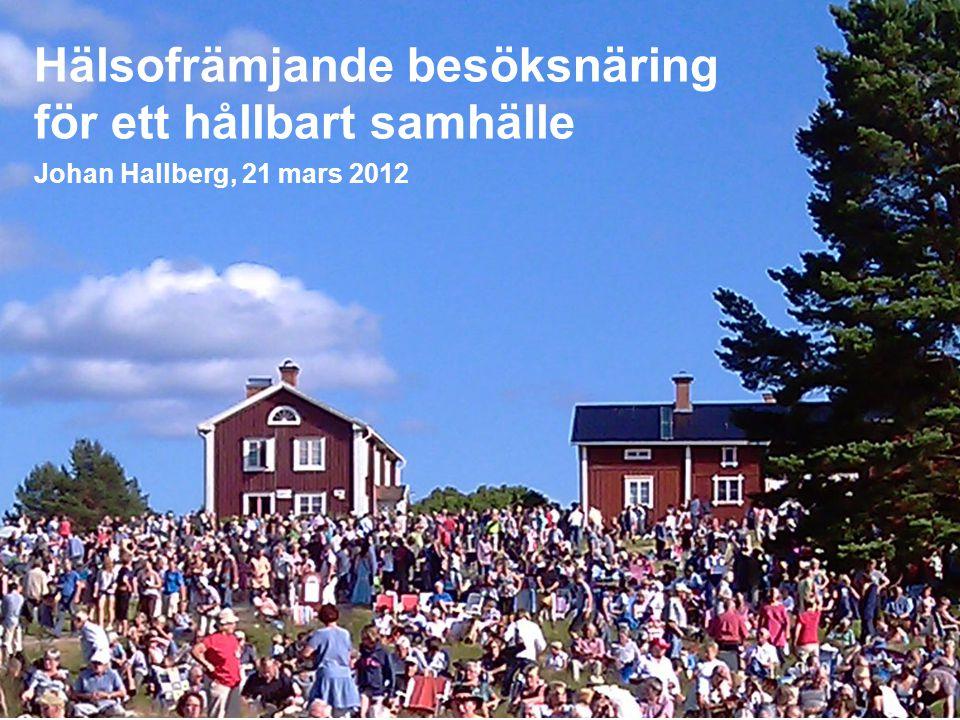 Hälsofrämjande besöksnäring för ett hållbart samhälle Johan Hallberg, 21 mars 2012