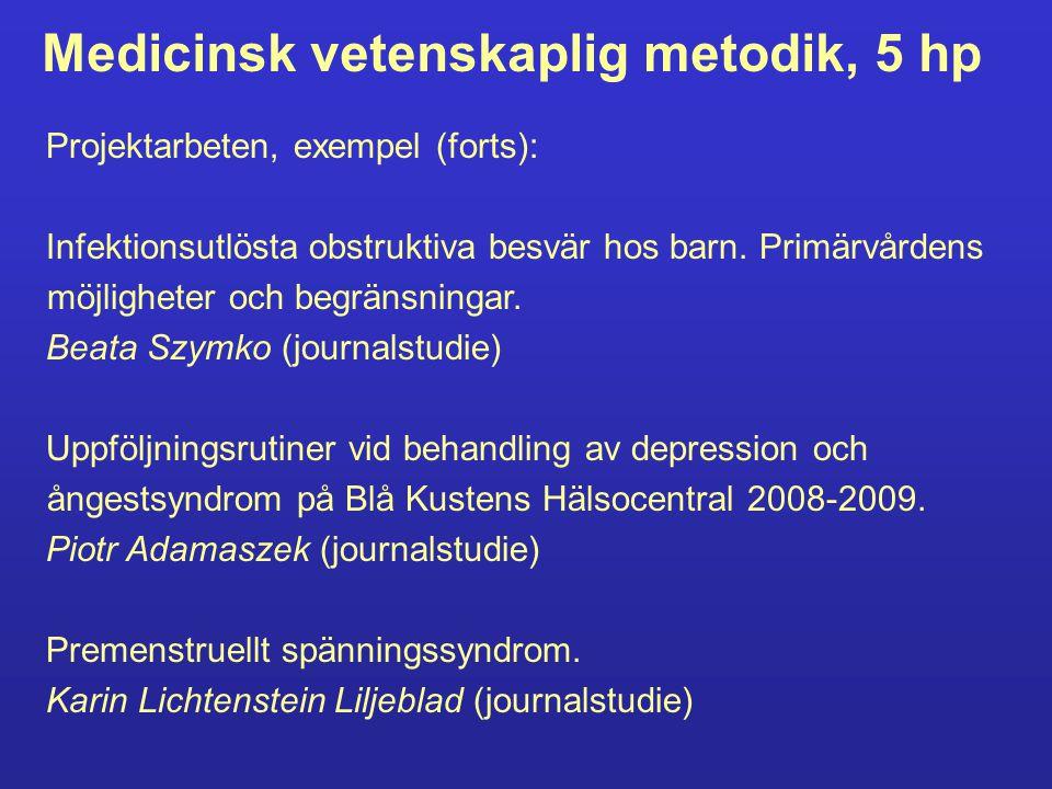 Medicinsk vetenskaplig metodik, 5 hp Projektarbeten, exempel (forts): Aktinisk Keratos: lokalisation och samsjuklighet med hud- maligniteter samt behandlingsalternativ i primärvård och slutenvård.