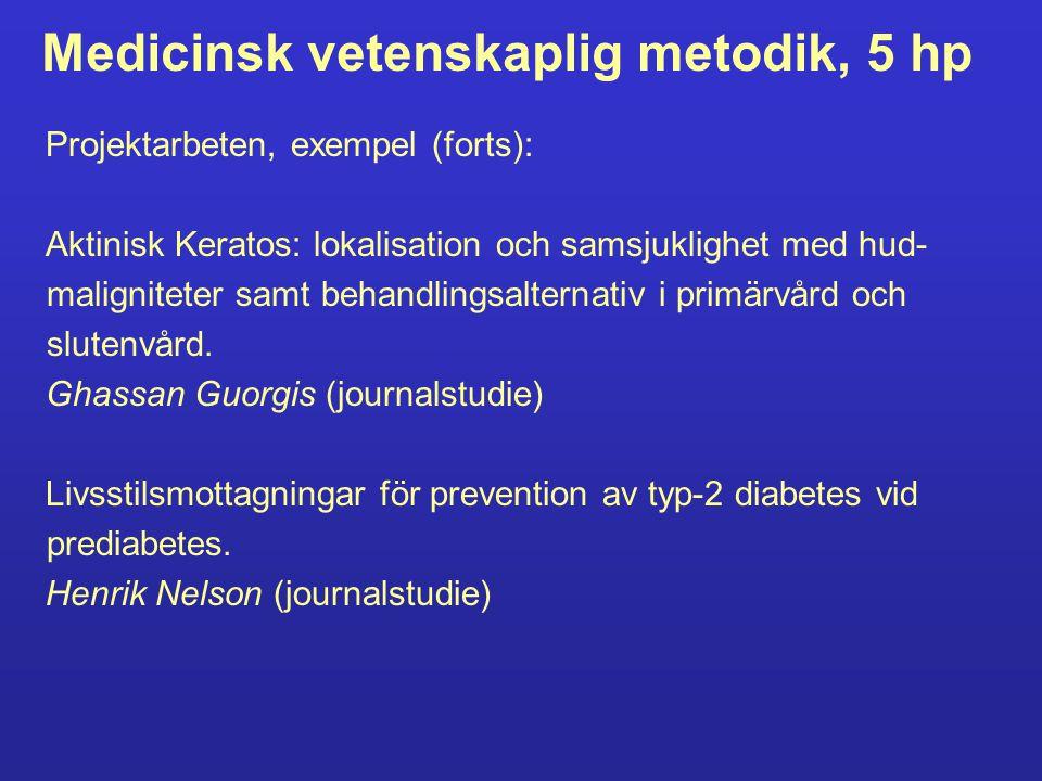 Medicinsk vetenskaplig metodik, 5 hp Projektarbeten, exempel (forts): Motions- och idrottsrelaterade skador i allmänläkarens kliniska vardag.