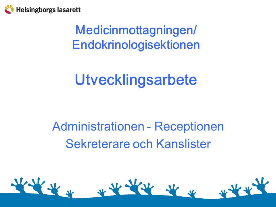 Medicinmottagningen/ Endokrinologisektionen Utvecklingsarbete Administrationen - Receptionen Sekreterare och Kanslister